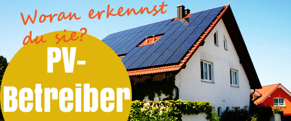 Woran erkennst du einen Photovoltaikanlagenbetreiber?