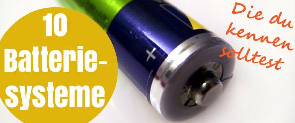 Diese 10 Batteriesysteme solltest du kennen
